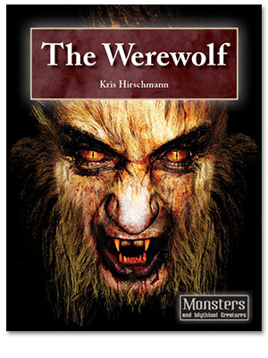 Monsters and Mythical Creatures: The Werewolf