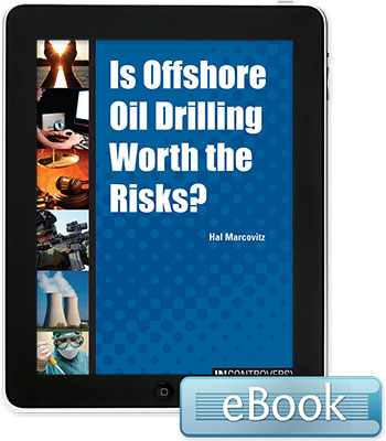 In Controversy: Is Offshore Oil Drilling Worth the Risks?