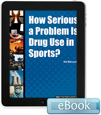 In Controversy: How Serious a Problem is Drug Use in Sports?