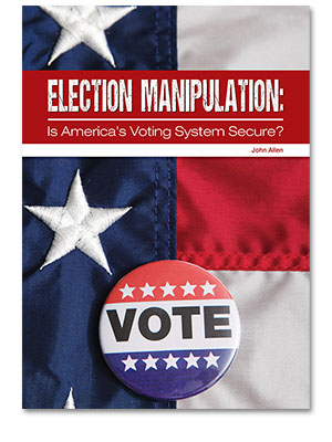 Election Manipulation: Is America's Voting System Secure?