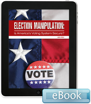 Election Manipulation: Is America's Voting System Secure?  - eBook