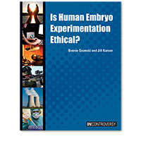 In Controversy: Is Human Embryo Experimentation Ethical?