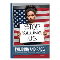 Policing and Race: The Debate Over Excessive Use of Force