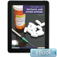 The Risks of Fentanyl and Other Opioids - eBook